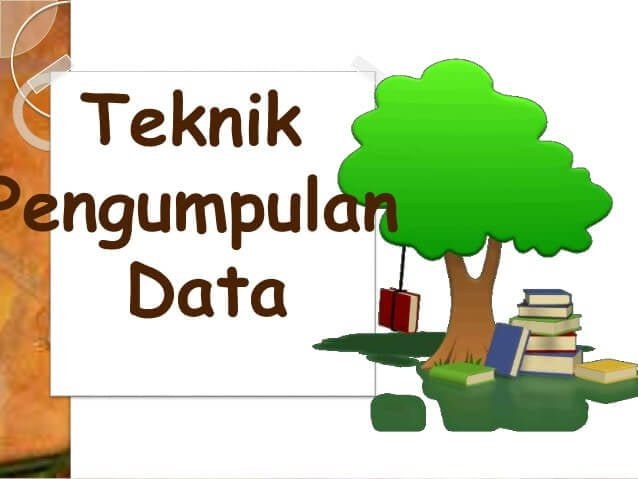 Pengertian teknik pengumpulan data